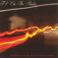 tv_on_the_radio_-_desperate_youth_blood_thirsty_babes_2004-front
