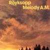 Royksopp__Melody_AM
